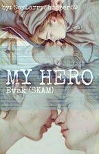 """""""My Hero""""- Evak (SKAM) ~TERMINADA~ by SoyLarryShipper69"""