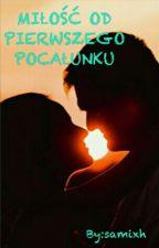 Miłość Od Pierwszego Pocałunku  by samixh