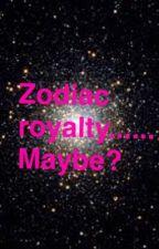 Zodiac Royalty..... Maybe? by QueenDragonSlayer1