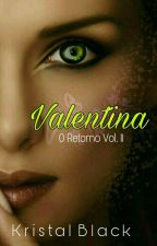 Valentina - O Retorno Volume II #Wattys2017 by Pansyn40