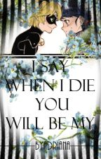 I say when i die you will be my [Krátke príbehy štyroch ML ship] by ByAdriana