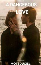 A Dangerous Love by motsduciel