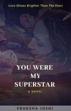 YOU WERE MY SUPERSTAR by VRUKSHA