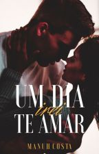 Um Dia Irei Te Amar (livro II) by MahNicos