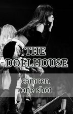 The Dollhouse [camren one shot] by lausacamina
