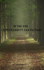 In The End (a PeteZahHutt fanfiction) by krhoades11