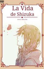 La Vida de Shizuka. by MidouMei