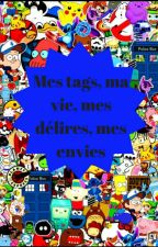 Mes tags, ma vie, mes délires, mes envies by SuperNinjaDu974