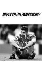 Mi van veled Lewandowski? by IvoryPeterson2