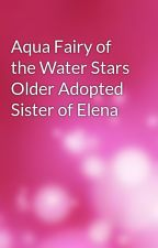 Aqua Fairy of the Water Stars Older Adopted Sister of Elena by ShelbeyTilson01
