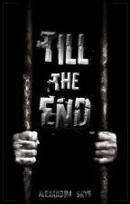 Till The End by XandraSkye1