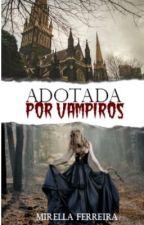 Adotada por vampiros 2 by ashley_riltom