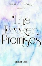 The Broken Promises[ONHOLD] by Mister_Res
