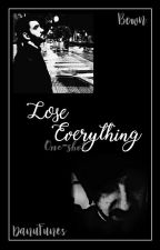 Lose Everything. (Bown One Shot) by DanuFunes