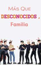 Más Que Desconocidos, Familia. by _Choi_Hyo_Mun