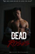 Dead Roses by ThatTrillBlasian