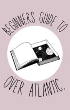 Beginners guide to Over Atlantic  by GabrielGomerGurl
