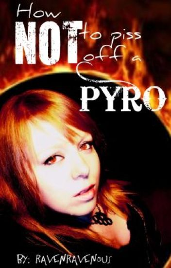 How NOT to Piss-off A Pyro [Working Title]