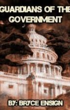 Guardians Of The Government [#Wattys2017} by BryceEnsign0