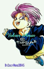 Volver Amar ~Trunks y Tu~ TERMIANDA by CrazyMofos19945