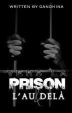 « Vers la prison et l'au-delà » by gandhina