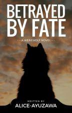 Betrayed By Fate by alice-ayuzawa