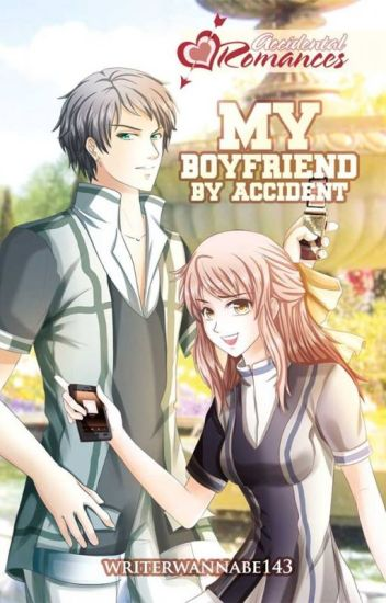 My Boyfriend by ACCIDENT [SPLIT - PART I PUBLISHED UNDER LIFEBOOKS]