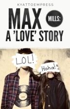 Max Mills: A 'Love' Story | A Max Mills Fanfic by KyattoEmpress