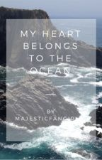 My heart belongs to the ocean (UNDER EDITING) by MajesticFangirl22