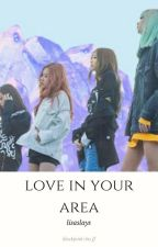 love in your area (blackpink and bts fanfic) by -lisaslays-