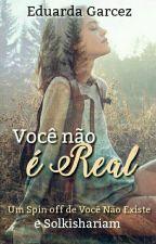 Você Não é Real by EduardaGarcez_