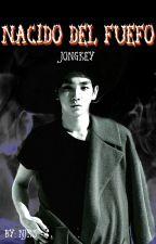Nacido del Fuego (Jongkey) [Adaptación] by Maquiavelica71