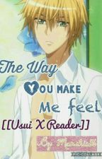 The Way You Make Me Feel [[Usui X Reader]] •|Completed|• by Marshie56