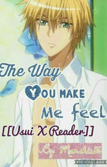 The Way You Make Me Feel [[Usui X Reader]] (ON HIATUS)