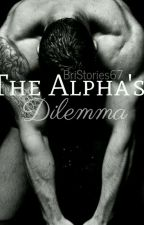 The Alpha's Dilemma ON HOLD by BriStories67
