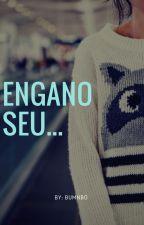 Engano seu... [Continua Em Breve] by Bumnbo