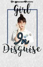 Girl In Disguise (YOUNG BILLIONAIRE IN DISGUISE) [On Going] by ImaginaryLover143
