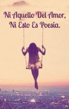 Ni aquello del amor, ni esto es poesía...  by Nekita_Ruix