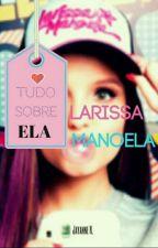 Larissa Manoela- Tudo sobre ela. by JayanneNbia