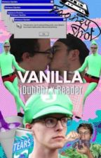 Vanilla (iDubbbz x Reader) by eDups_trash