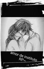Amor de Instituto ~RP~ by Maki_y_Amy_Sakamaki
