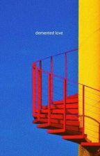 demented love | b.swan ( completed.) by -regiis