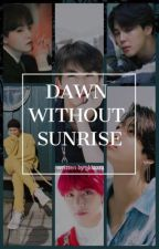 Dawn without Sunrise (VKook, NamJin, MinYoon) by _kiaara