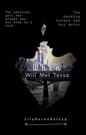 When Will Met Tessa by LilyHerondale54