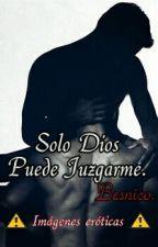 Solo Dios Puede Juzgarme [Historia Gay] (Historia Rápida) ⚠ Imágenes Eróticas ⚠ by elmoween