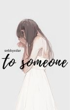 To someone.  by sebbyxdar