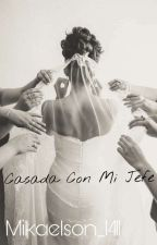 Casada Con Mi Jefe by Mikaelson_1411