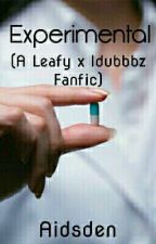 Experimental (A Leafy x Idubbbz Fanfic) by Aidsden