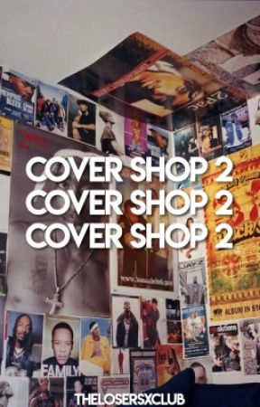 COVER SHOP 2 : open by thelosersxclub