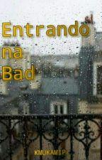 """ Frases Entrando na Bad ""(Concluído)  by KMUKAMIPL"
